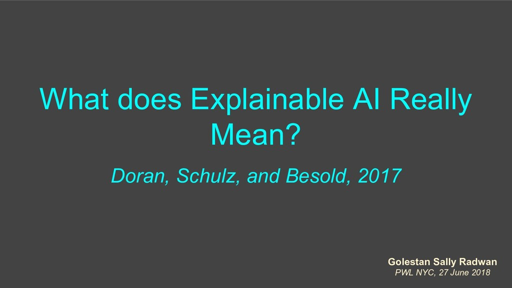 What does Explainable AI Really Mean? Doran, Sc...