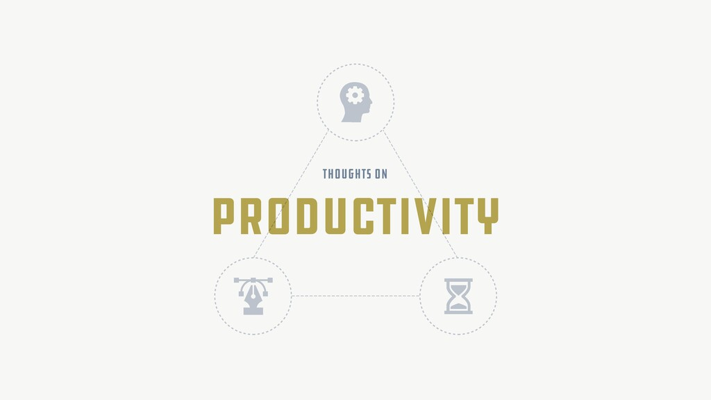 Productivity thoughts on