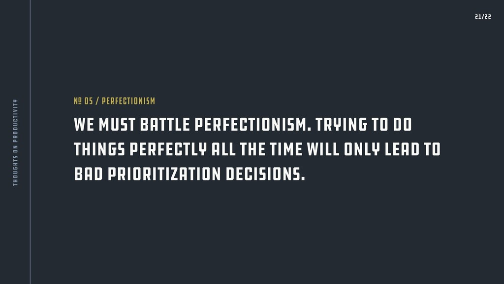 We must battle perfectionism. Trying to do thin...