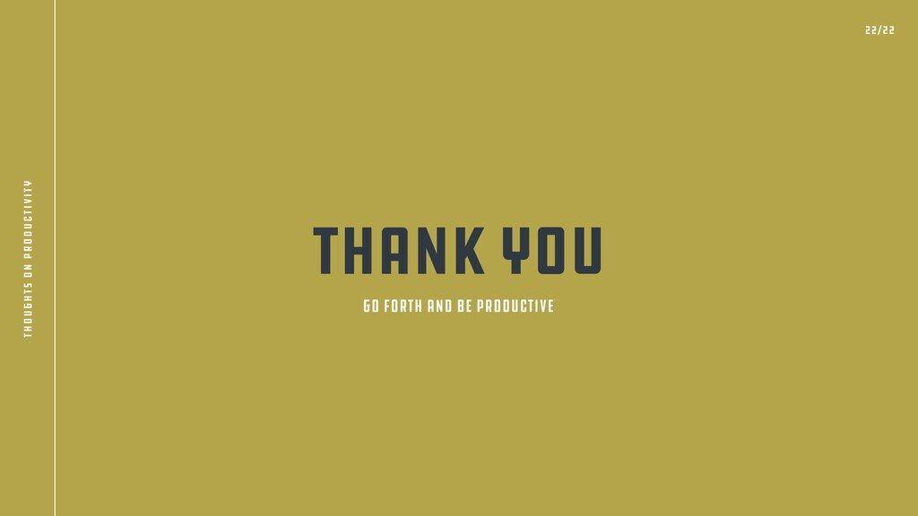 THANK YOU go forth and be productive 22/22 thou...