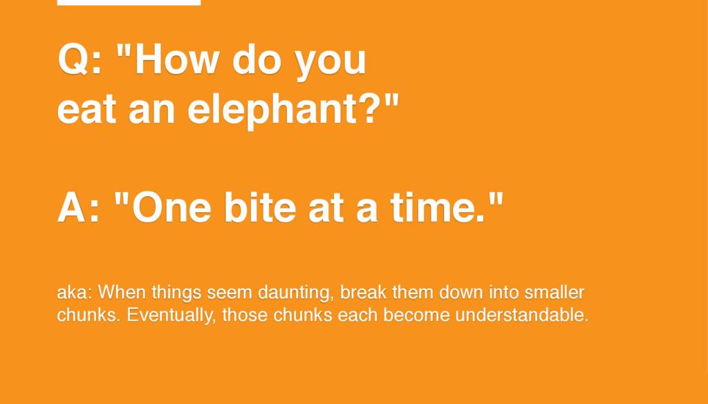 """©2015 T7 Q: """"How do you eat an elephant?"""" A: """"O..."""