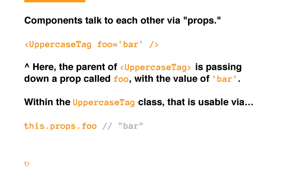 """Components talk to each other via """"props."""" <Upp..."""