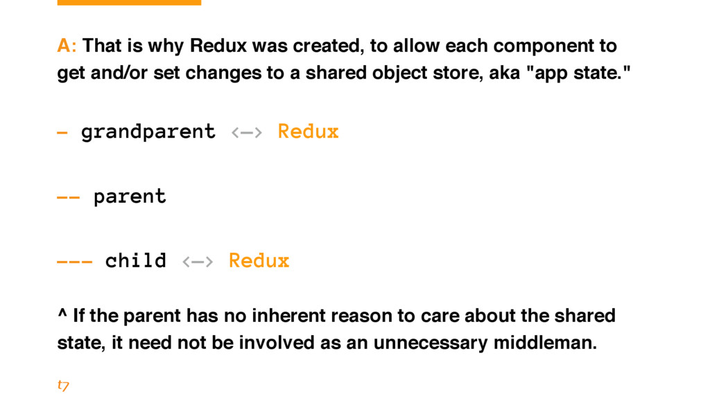 A: That is why Redux was created, to allow each...