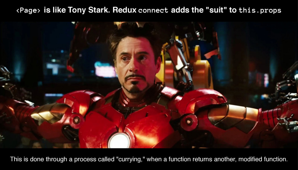 <Page> is like Tony Stark. Redux connect adds t...