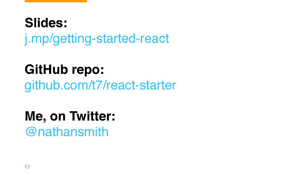 Slides: j.mp/getting-started-react GitHub repo:...