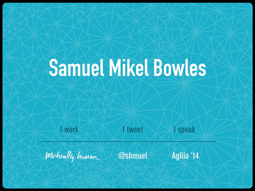 Samuel Mikel Bowles I work I tweet I speak @shm...