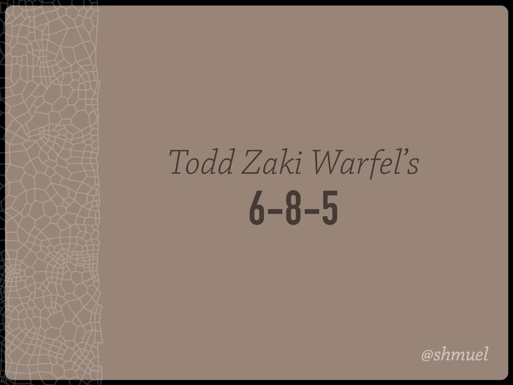 @shmuel Todd Zaki Warfel's 6-8-5