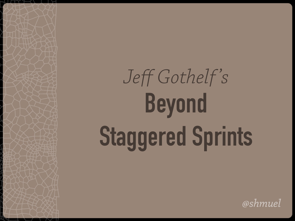 @shmuel Jeff Gothelf's Beyond Staggered Sprints