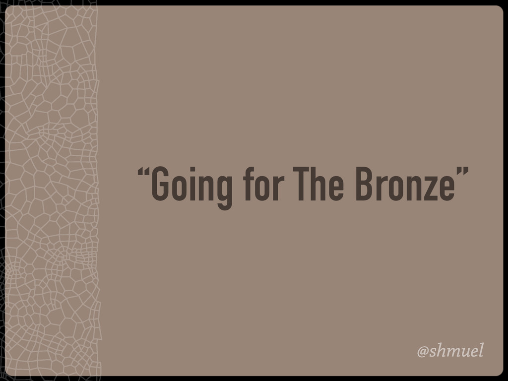 """@shmuel """"Going for The Bronze"""""""