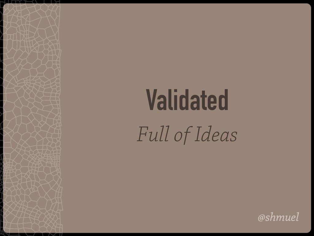 @shmuel Validated Full of Ideas