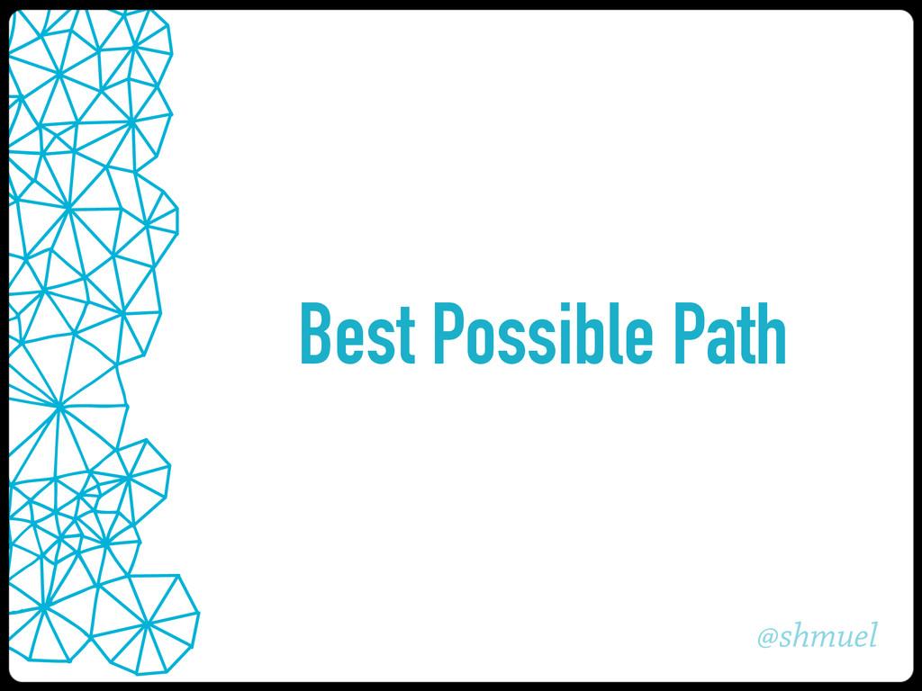 @shmuel Best Possible Path