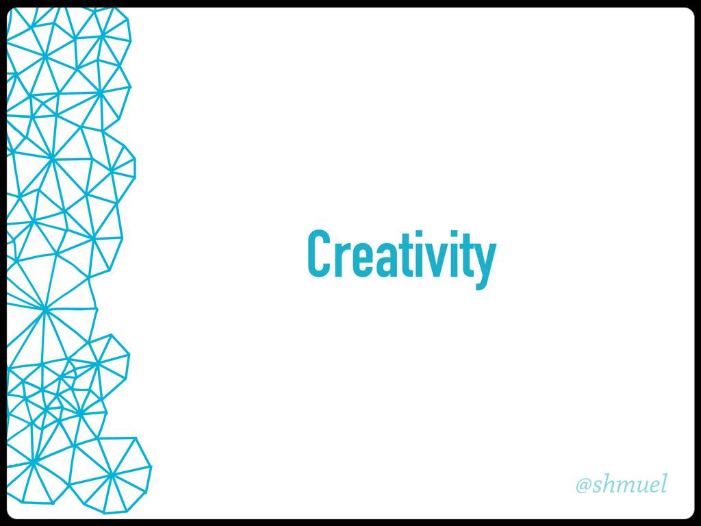 @shmuel Creativity
