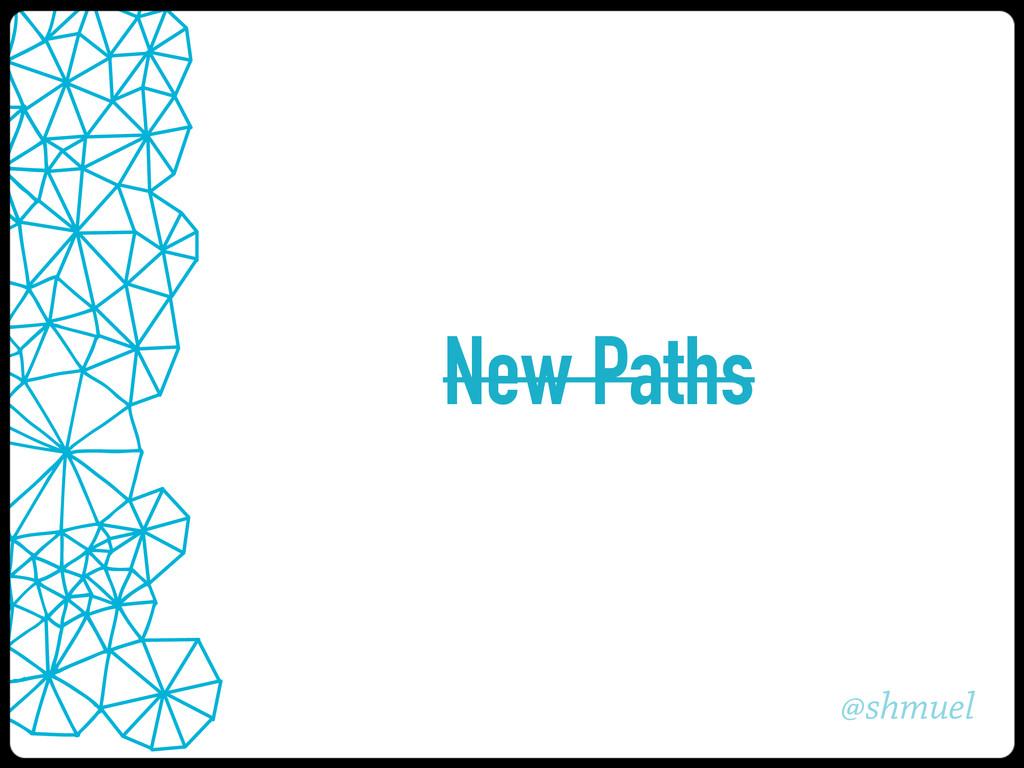 @shmuel New Paths