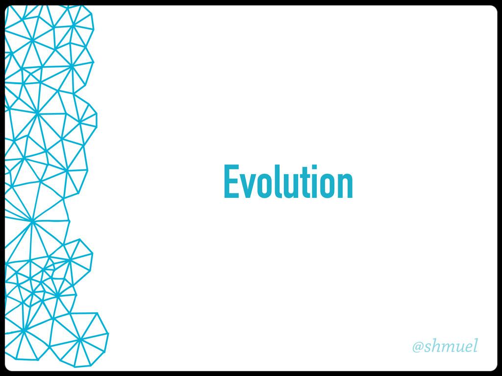 @shmuel Evolution