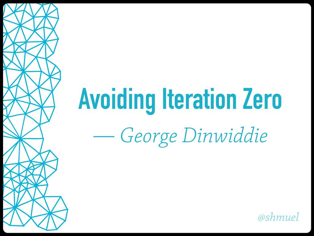 @shmuel Avoiding Iteration Zero — George Dinwid...