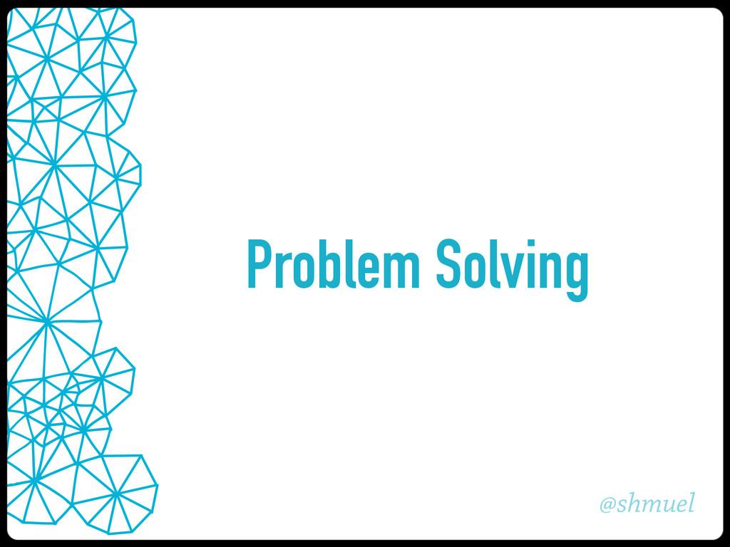 @shmuel Problem Solving