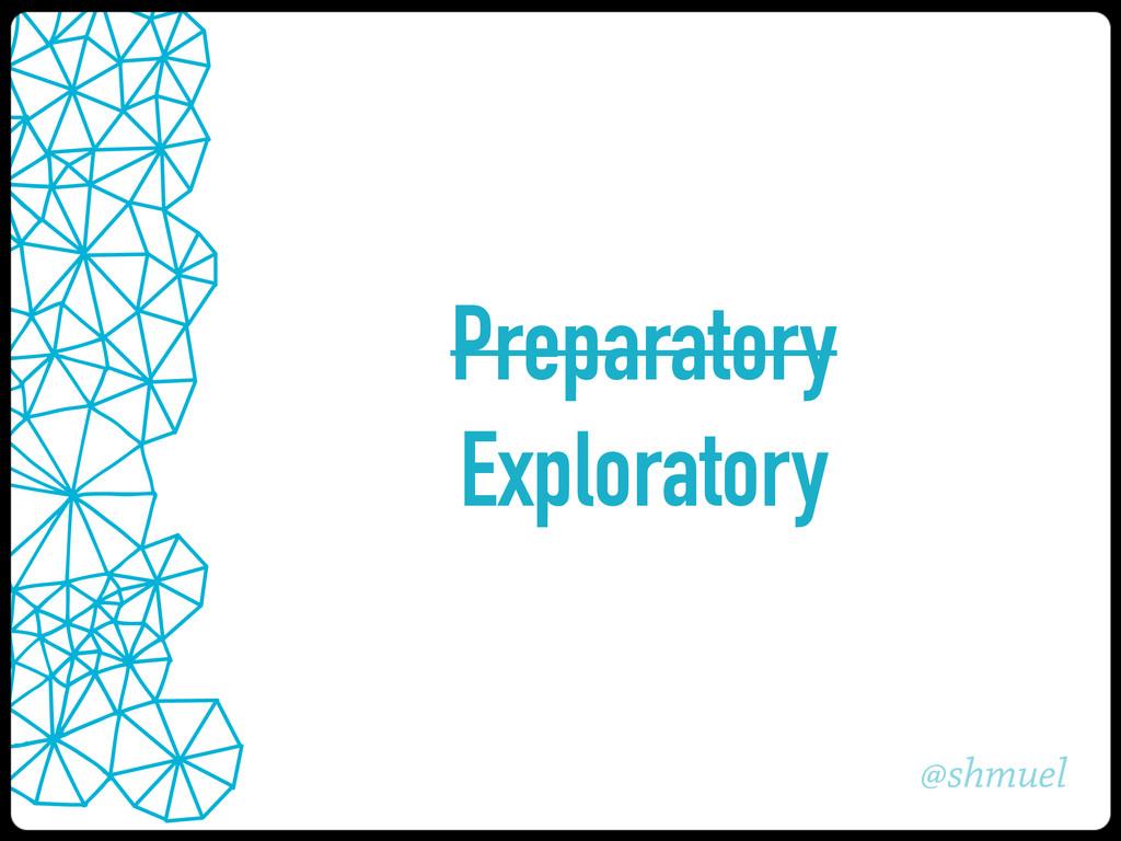 @shmuel Preparatory Exploratory