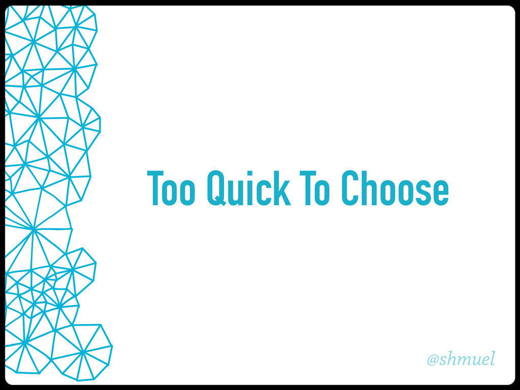 @shmuel Too Quick To Choose