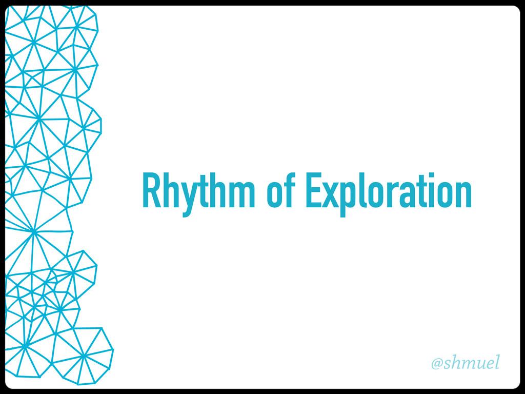 @shmuel Rhythm of Exploration