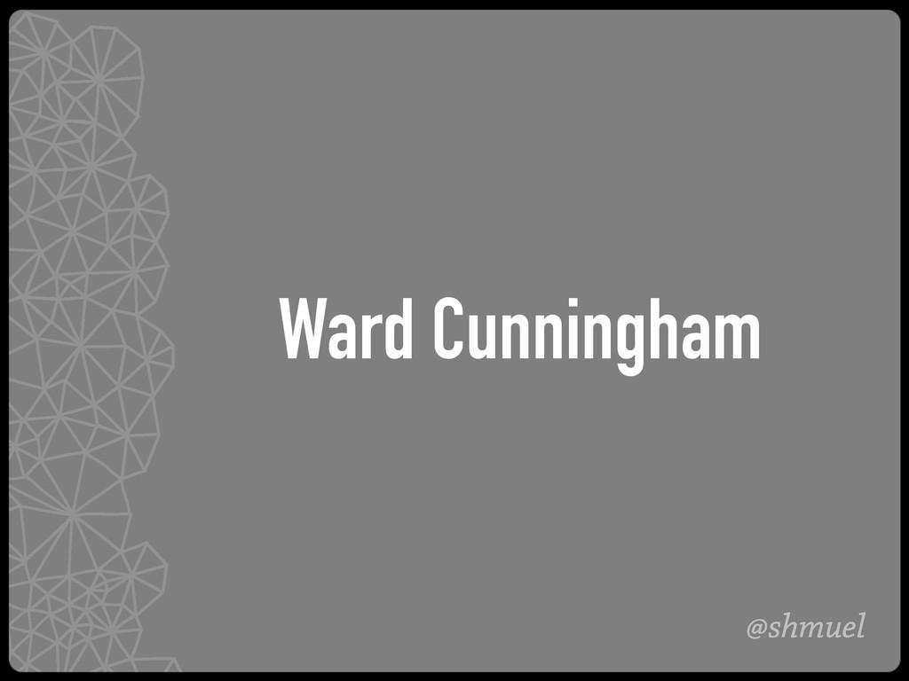 @shmuel Ward Cunningham