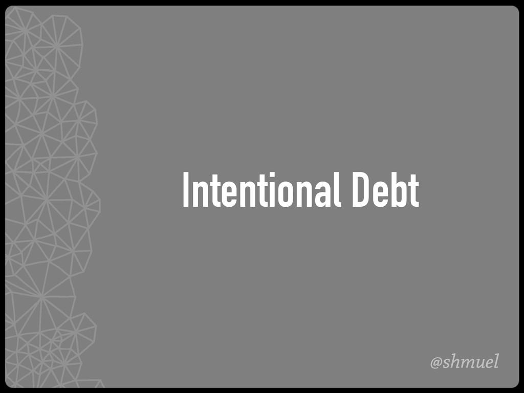 @shmuel Intentional Debt
