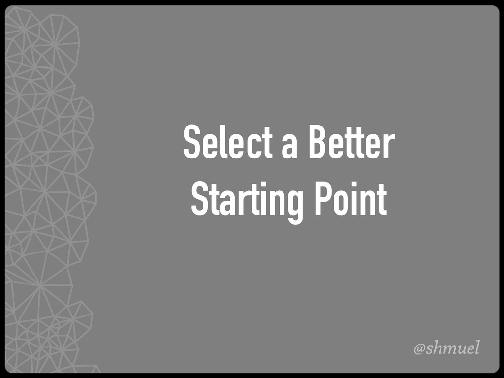 @shmuel Select a Better Starting Point