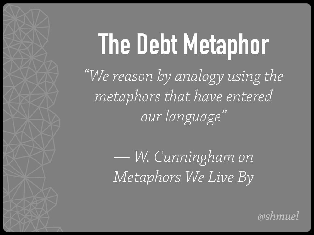 "@shmuel The Debt Metaphor ""We reason by analogy..."