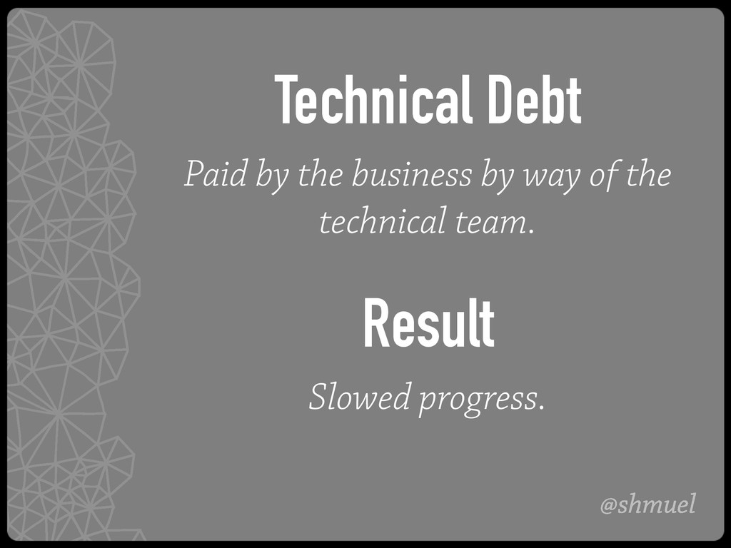 @shmuel Technical Debt Paid by the business by ...