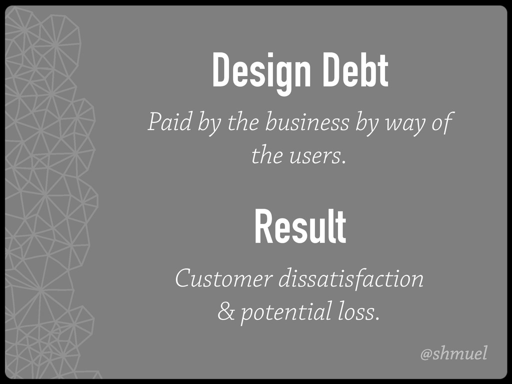 @shmuel Design Debt Paid by the business by way...