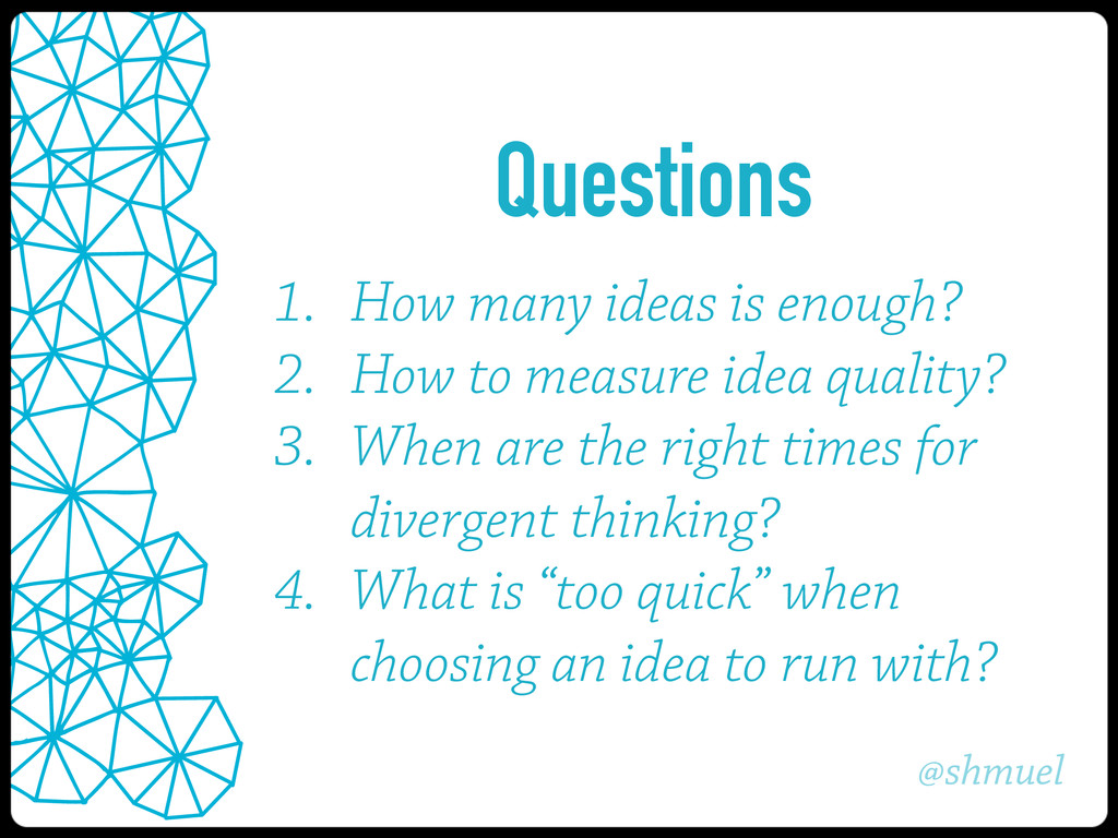 @shmuel 1. How many ideas is enough? 2. How to ...