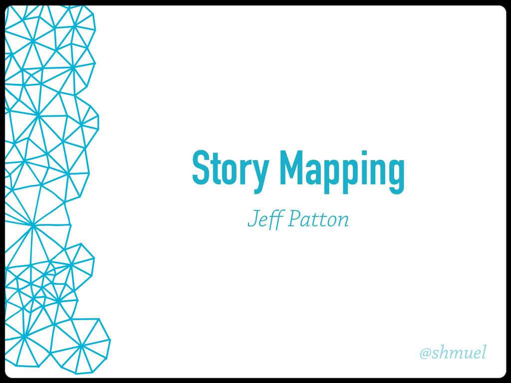 @shmuel Story Mapping Jeff Patton