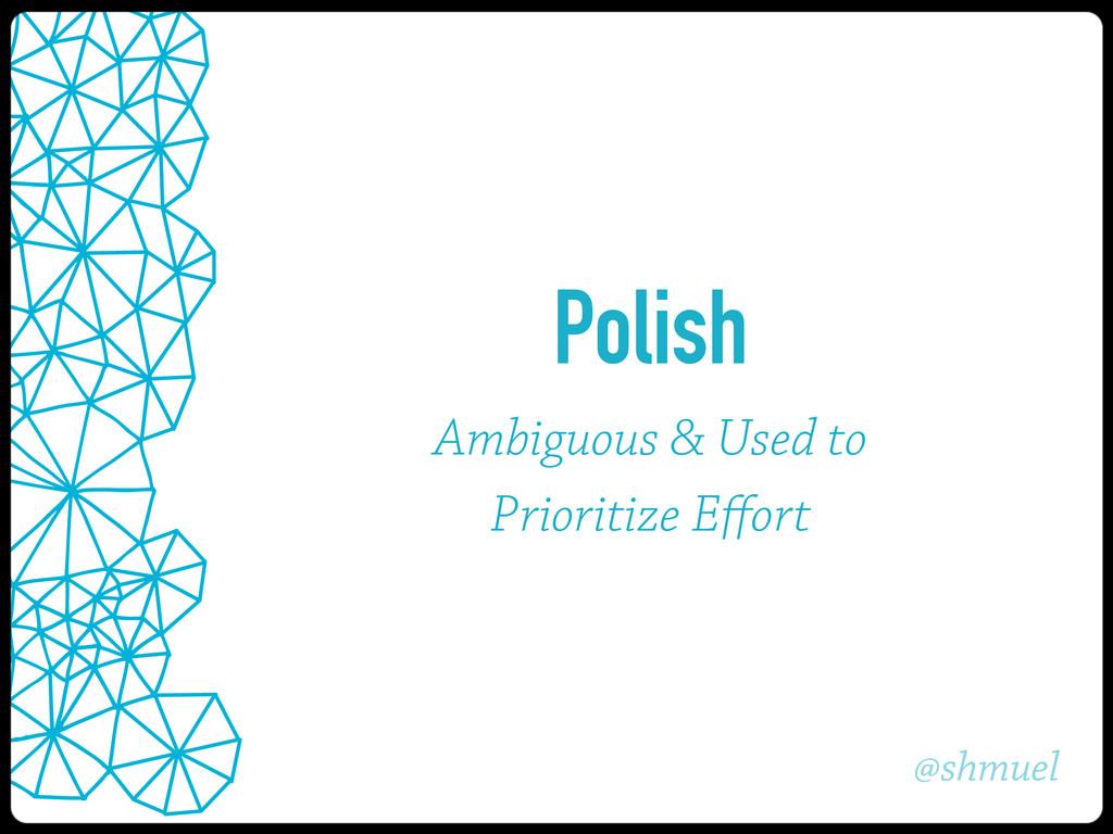 @shmuel Polish Ambiguous & Used to Prioritize E...