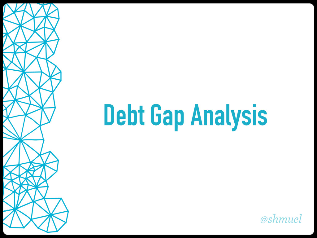 @shmuel Debt Gap Analysis