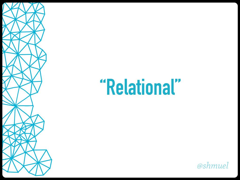 """@shmuel """"Relational"""""""