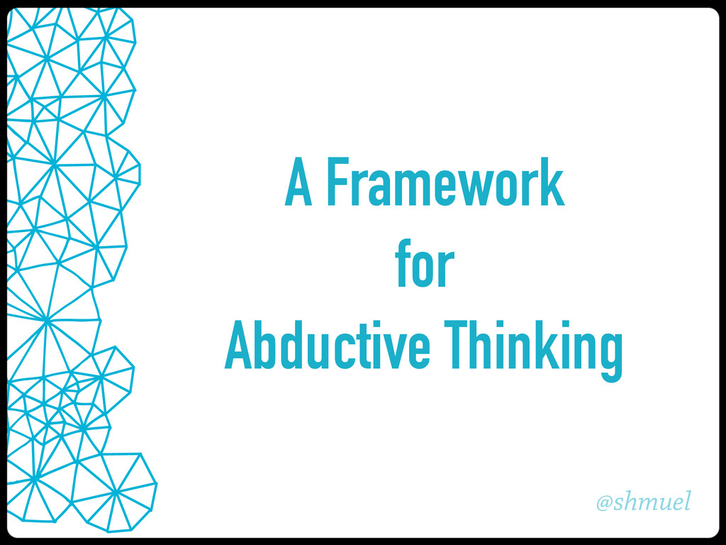@shmuel A Framework for Abductive Thinking