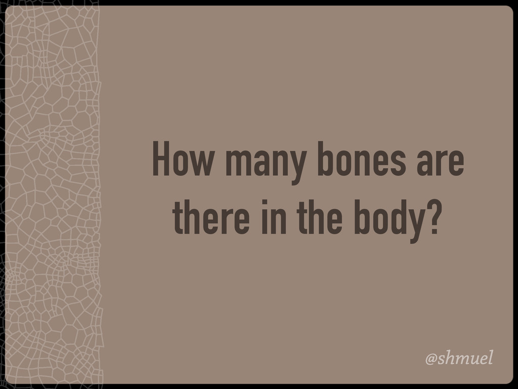 @shmuel How many bones are there in the body?