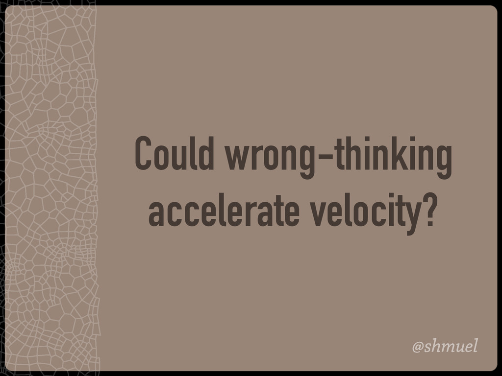 @shmuel Could wrong-thinking accelerate velocit...