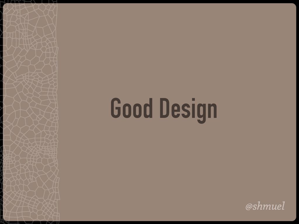 @shmuel Good Design