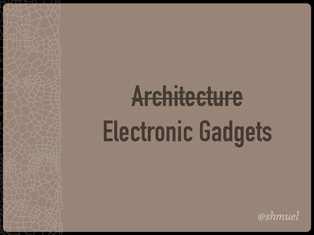 @shmuel Architecture Electronic Gadgets