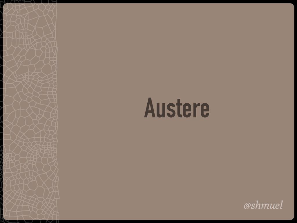 @shmuel Austere