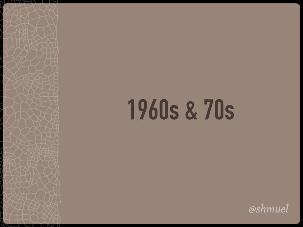 @shmuel 1960s & 70s