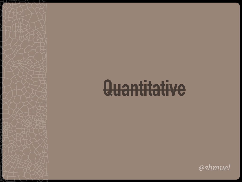 @shmuel Quantitative