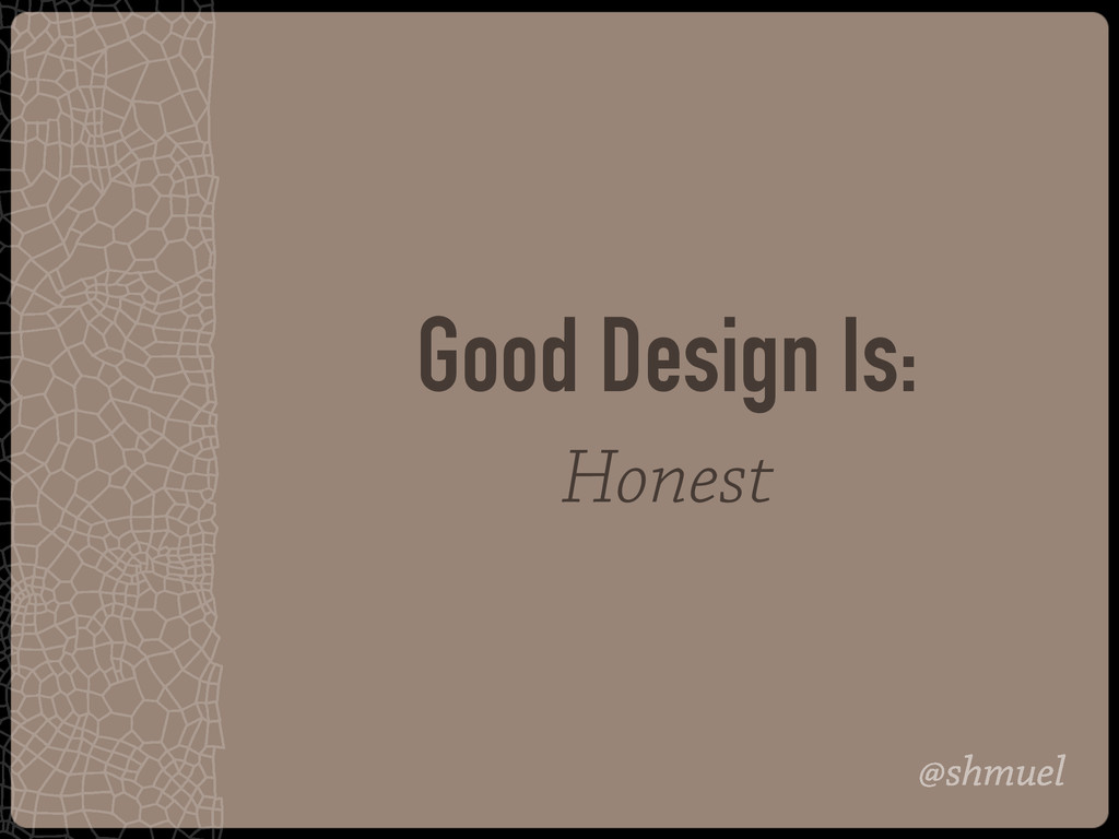 @shmuel Good Design Is: Honest