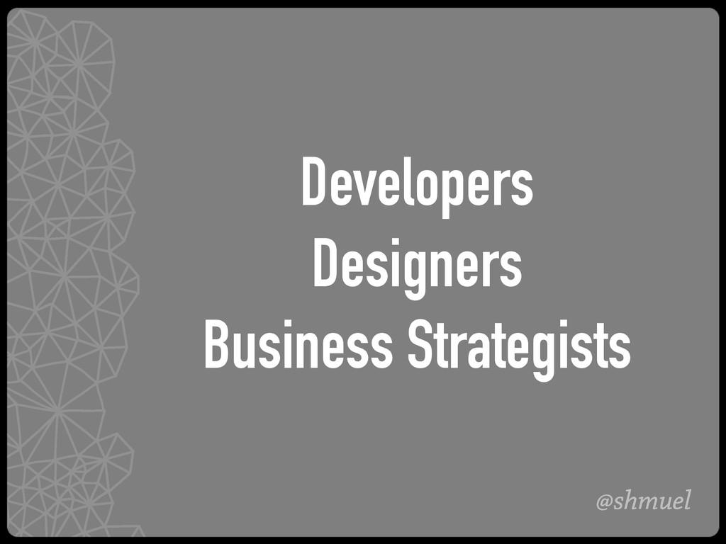 @shmuel Developers Designers Business Strategis...