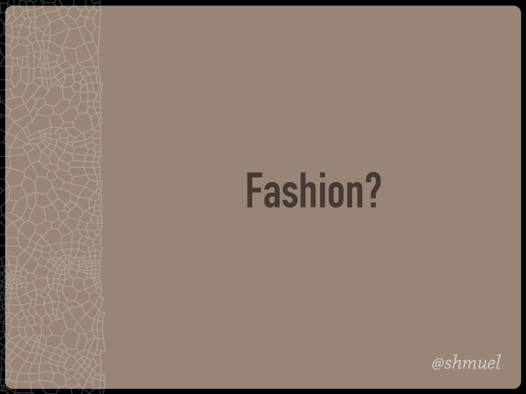 @shmuel Fashion?