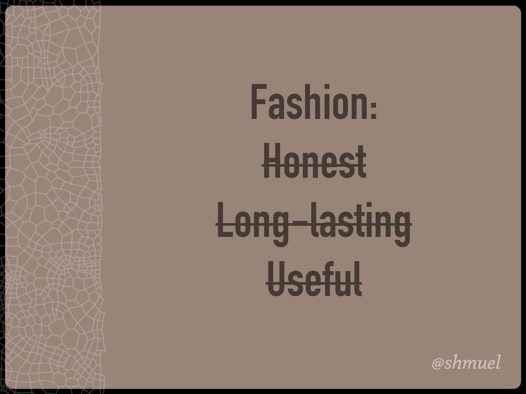 @shmuel Fashion: Honest Long-lasting Useful