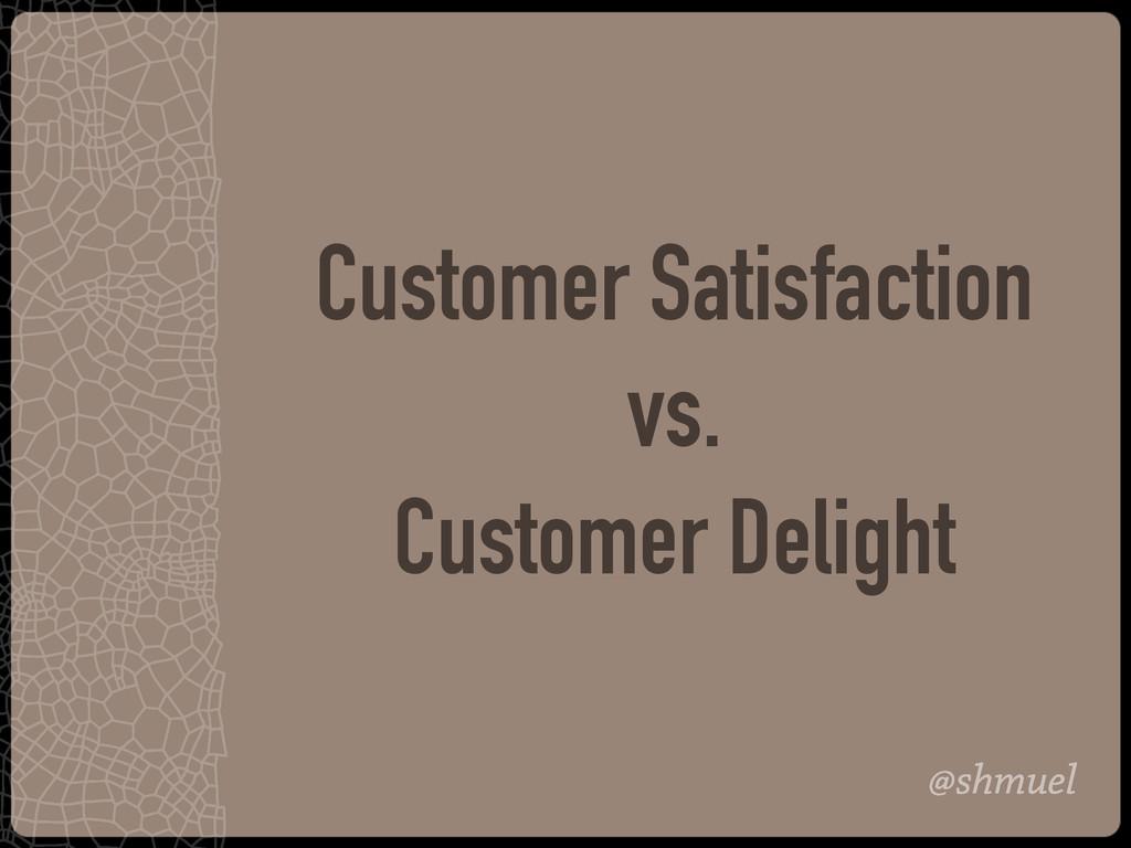 @shmuel Customer Satisfaction vs. Customer Deli...