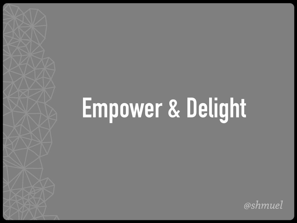 @shmuel Empower & Delight
