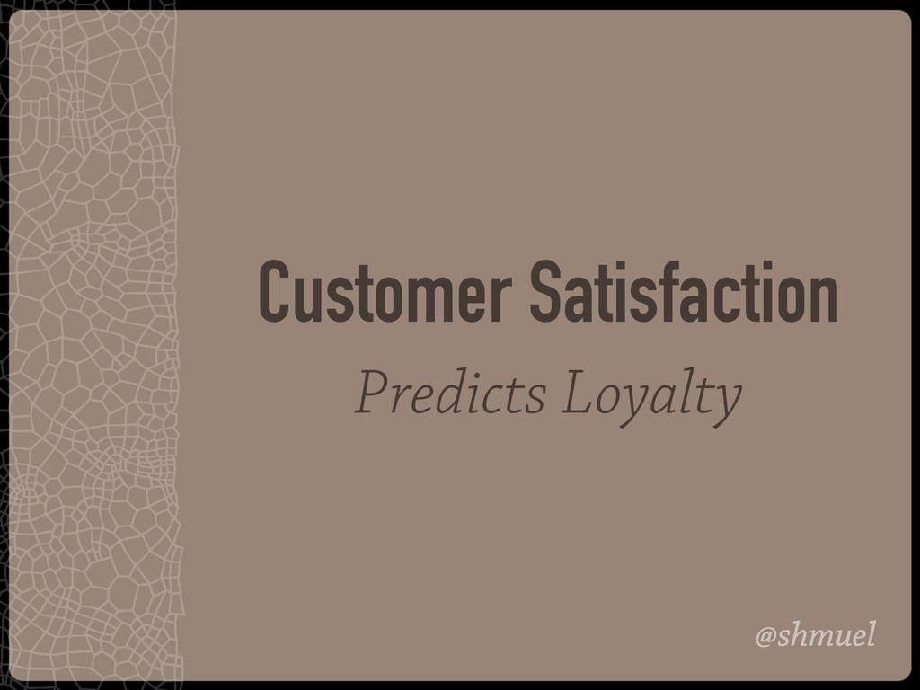 @shmuel Customer Satisfaction Predicts Loyalty