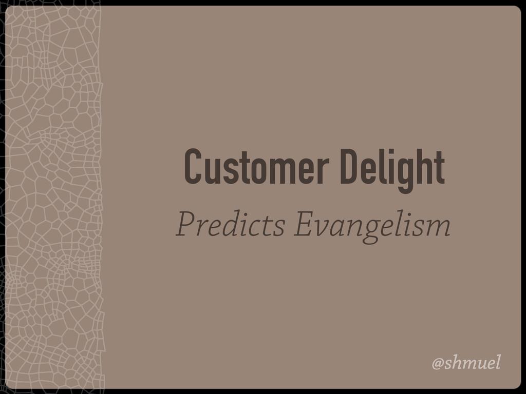 @shmuel Customer Delight Predicts Evangelism